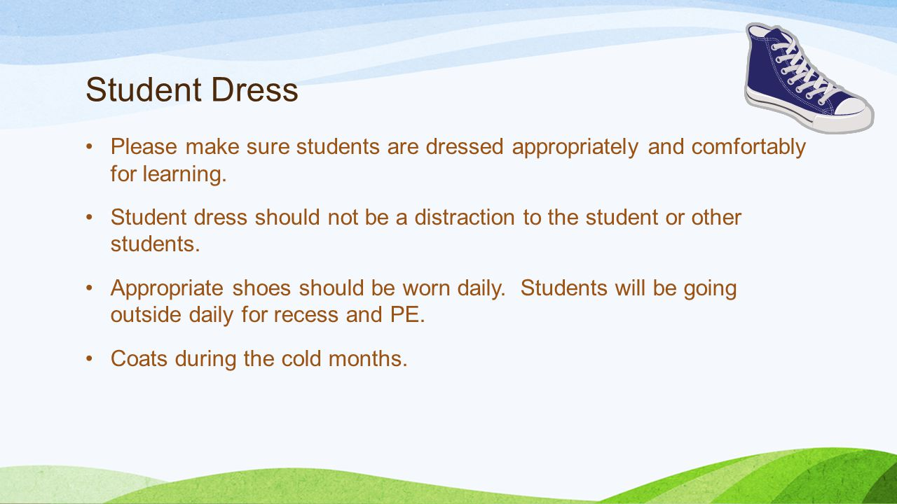 Student Dress Please make sure students are dressed appropriately and comfortably for learning.