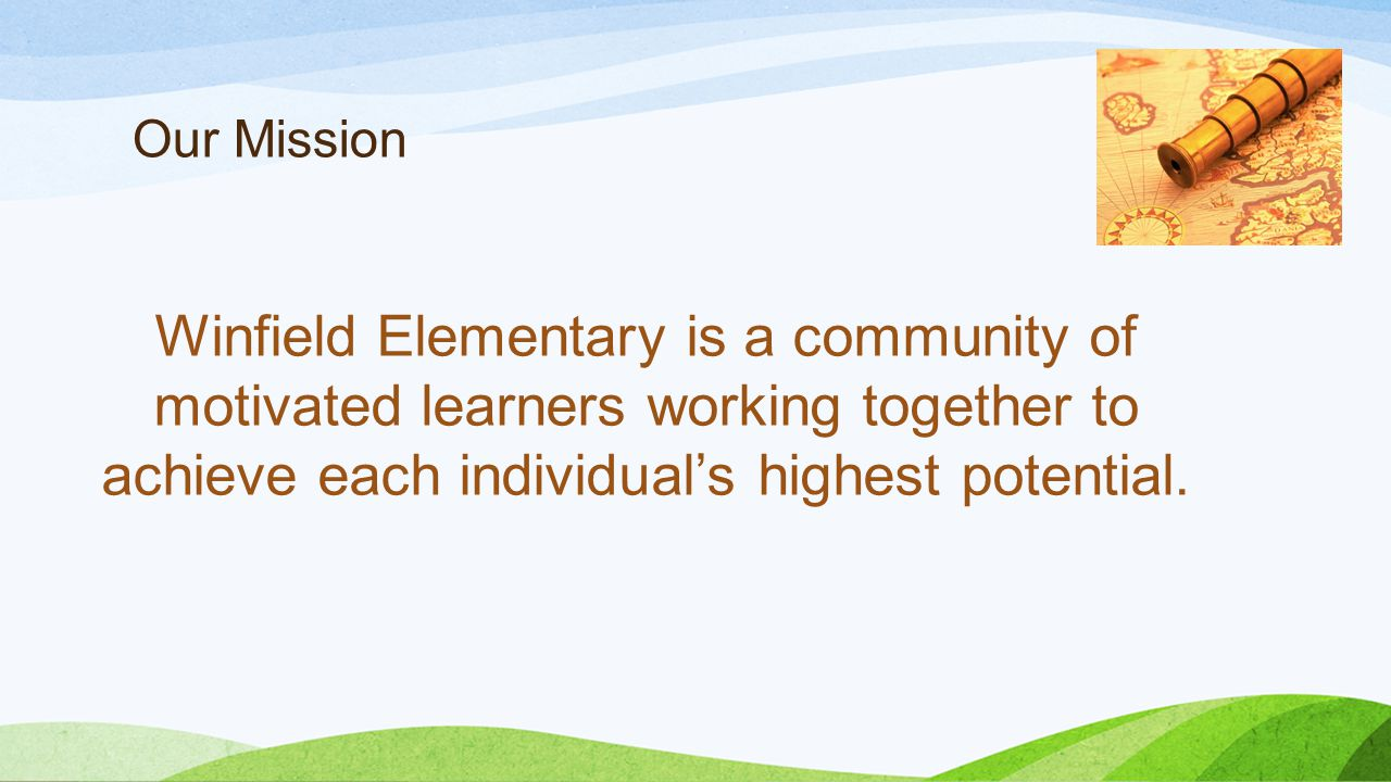 Our Mission Winfield Elementary is a community of motivated learners working together to achieve each individual's highest potential.