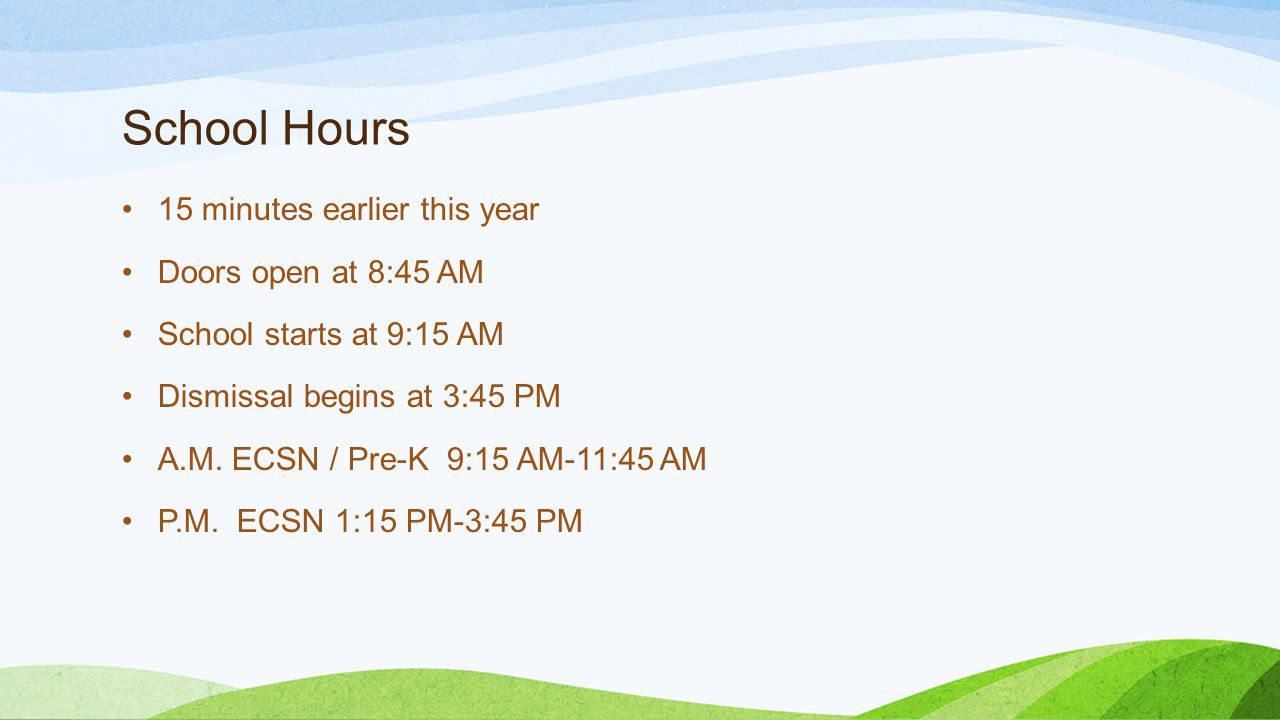 School Hours 15 minutes earlier this year Doors open at 8:45 AM School starts at 9:15 AM Dismissal begins at 3:45 PM A.M.