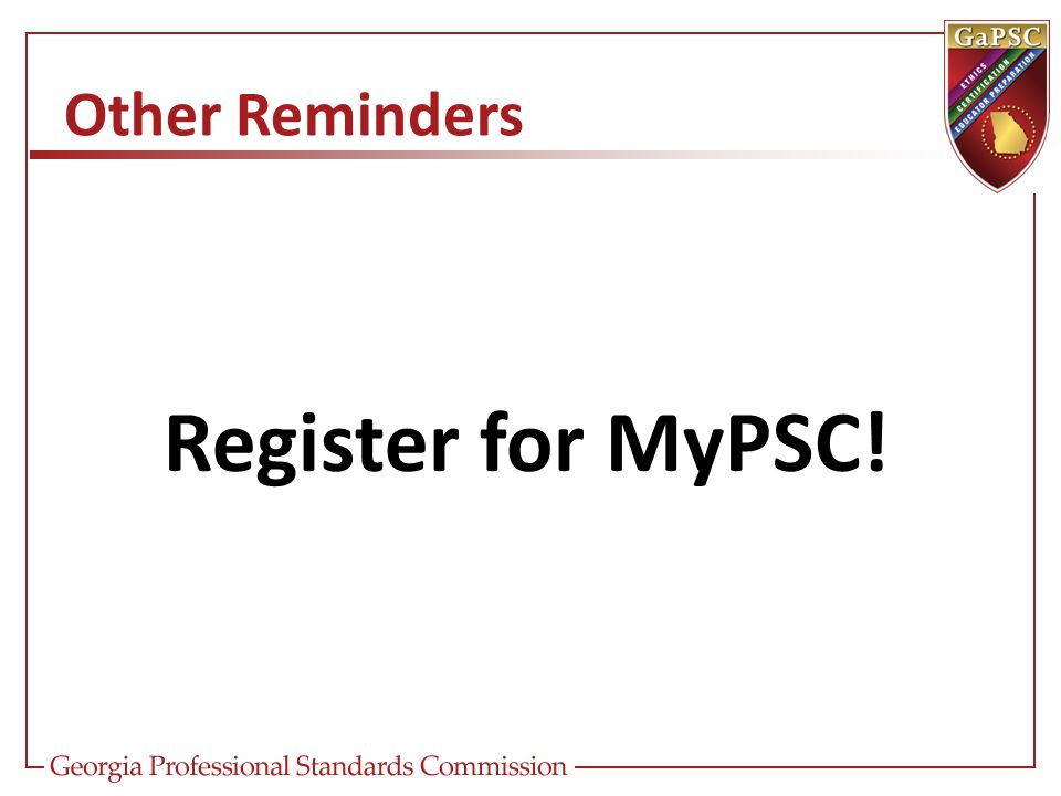 Other Reminders Register for MyPSC!