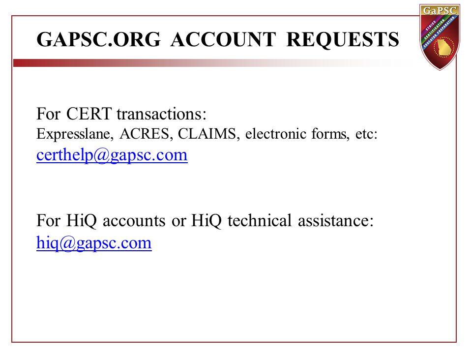 GAPSC.ORG ACCOUNT REQUESTS For CERT transactions: Expresslane, ACRES, CLAIMS, electronic forms, etc: certhelp@gapsc.com For HiQ accounts or HiQ technical assistance: hiq@gapsc.com