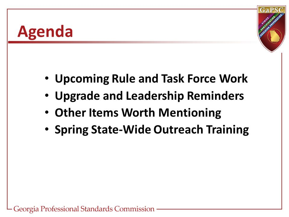 Agenda Upcoming Rule and Task Force Work Upgrade and Leadership Reminders Other Items Worth Mentioning Spring State-Wide Outreach Training