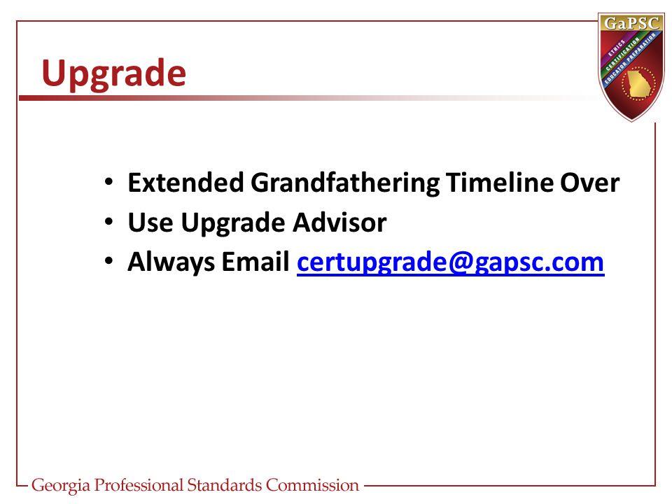 Upgrade Extended Grandfathering Timeline Over Use Upgrade Advisor Always Email certupgrade@gapsc.comcertupgrade@gapsc.com