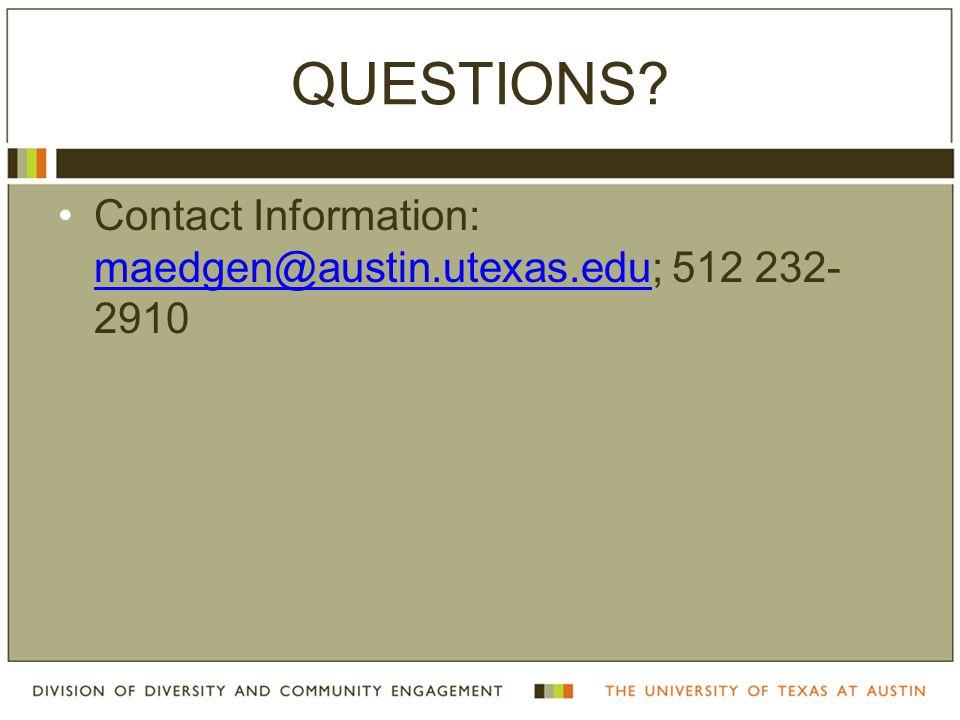 QUESTIONS Contact Information: maedgen@austin.utexas.edu; 512 232- 2910 maedgen@austin.utexas.edu