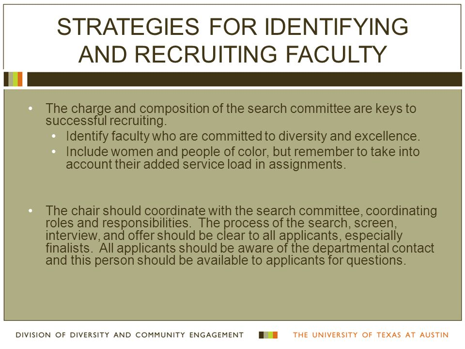 STRATEGIES FOR IDENTIFYING AND RECRUITING FACULTY The charge and composition of the search committee are keys to successful recruiting. Identify facul