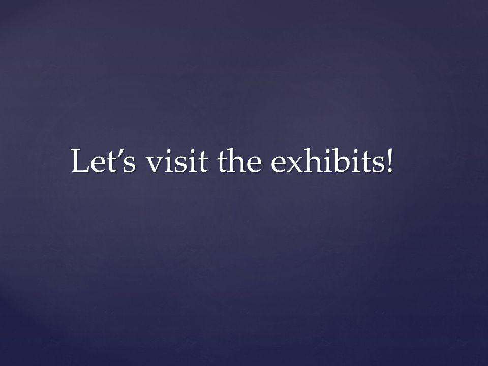 Let's visit the exhibits!