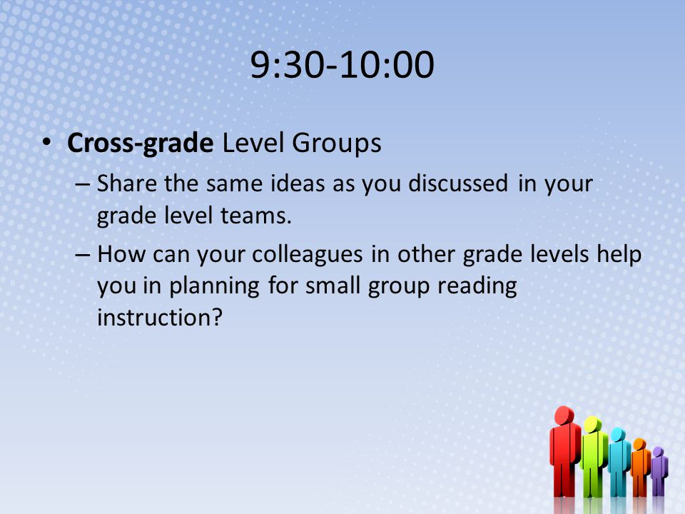 9:30-10:00 Cross-grade Level Groups – Share the same ideas as you discussed in your grade level teams.