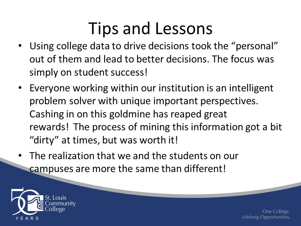 Tips and Lessons Using college data to drive decisions took the personal out of them and lead to better decisions.