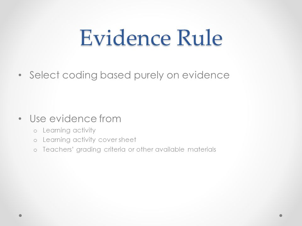 Evidence Rule Select coding based purely on evidence Use evidence from o Learning activity o Learning activity cover sheet o Teachers' grading criteri