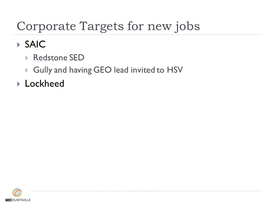Corporate Targets for new jobs  SAIC  Redstone SED  Gully and having GEO lead invited to HSV  Lockheed