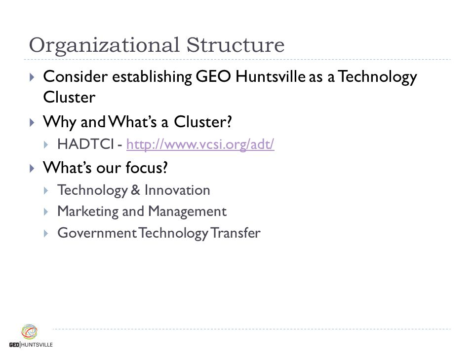 Organizational Structure  Consider establishing GEO Huntsville as a Technology Cluster  Why and What's a Cluster.