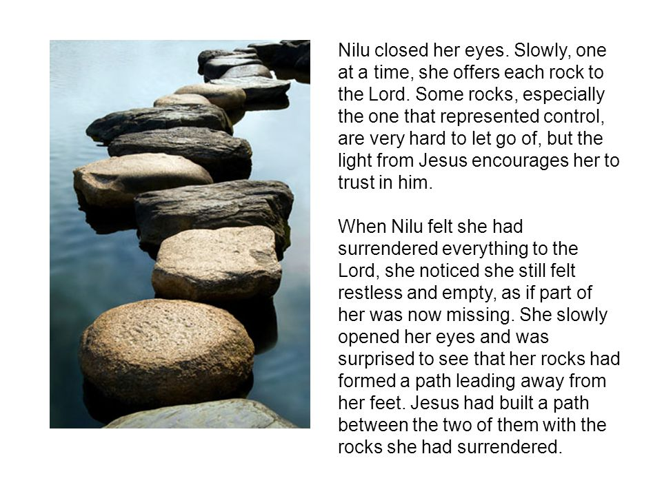 Nilu closed her eyes. Slowly, one at a time, she offers each rock to the Lord.