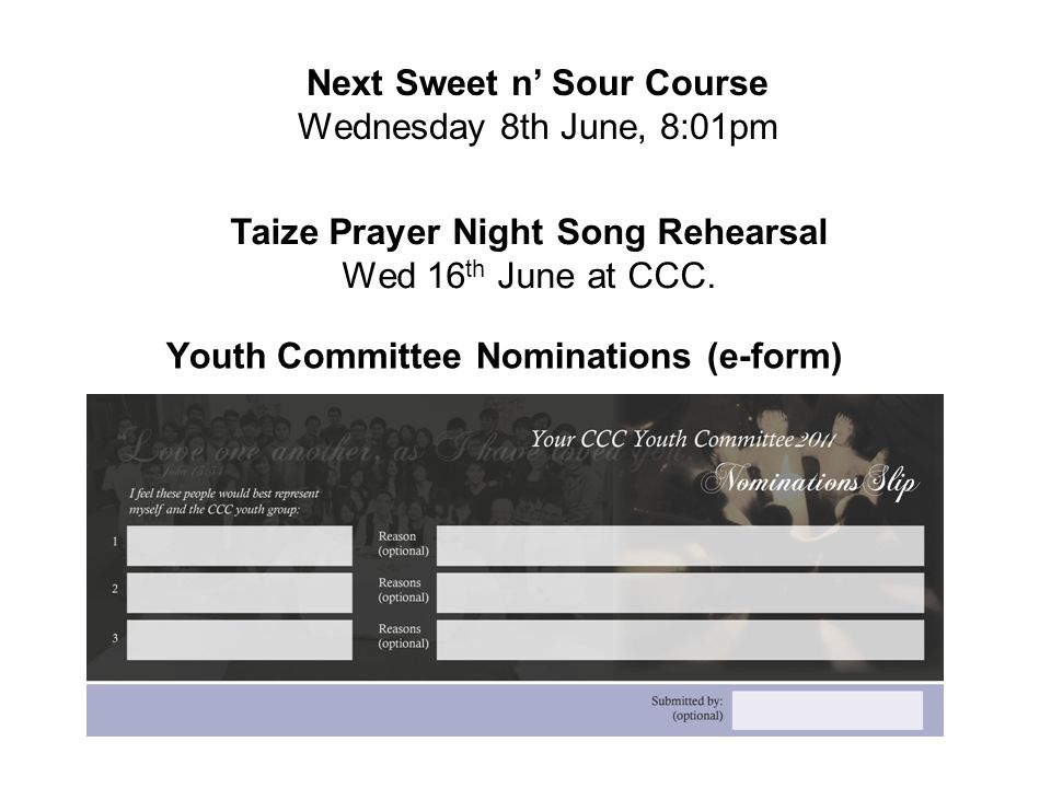 Next Sweet n' Sour Course Wednesday 8th June, 8:01pm Youth Committee Nominations (e-form) Taize Prayer Night Song Rehearsal Wed 16 th June at CCC.