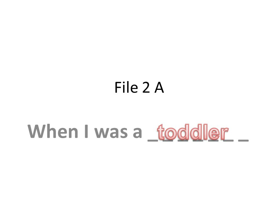 File 2 A When I was a _ _ _ _ _ _ _