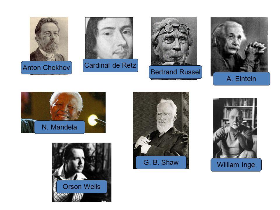 Anton Chekhov Cardinal de Retz Bertrand Russel A. Eintein N. Mandela Orson Wells G. B. Shaw William Inge