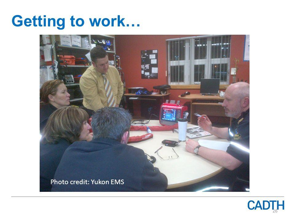 Getting to work… 26 Photo credit: Yukon EMS