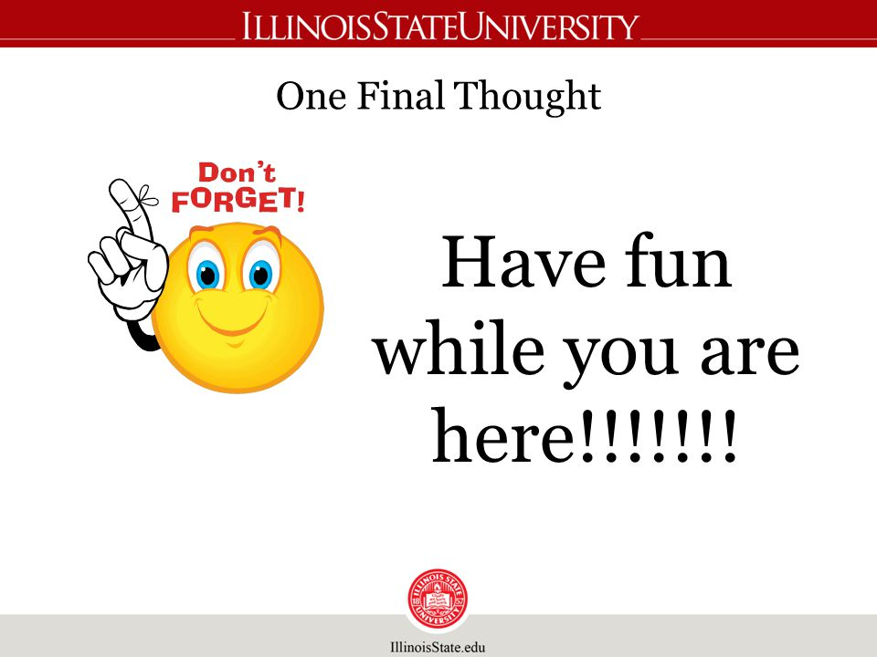 One Final Thought Have fun while you are here!!!!!!!