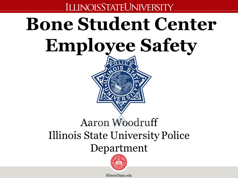 Bone Student Center Employee Safety Aaron Woodruff Illinois State University Police Department