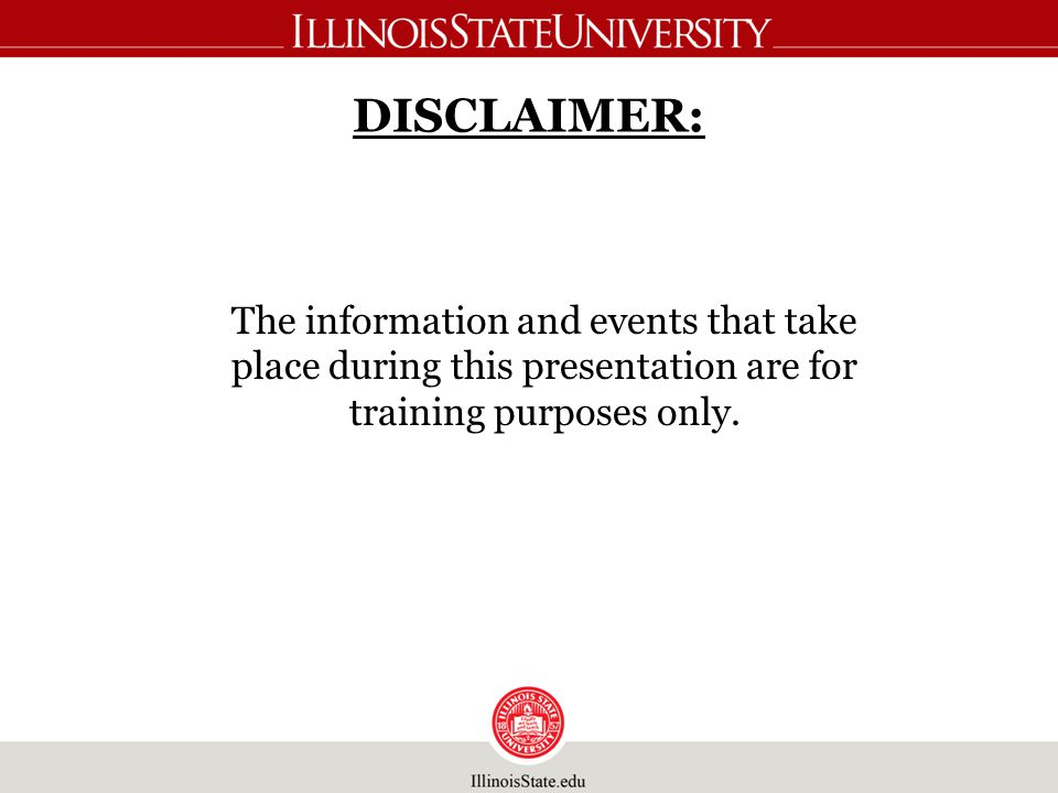 DISCLAIMER: The information and events that take place during this presentation are for training purposes only.