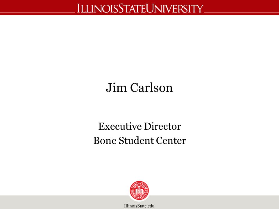 Jim Carlson Executive Director Bone Student Center