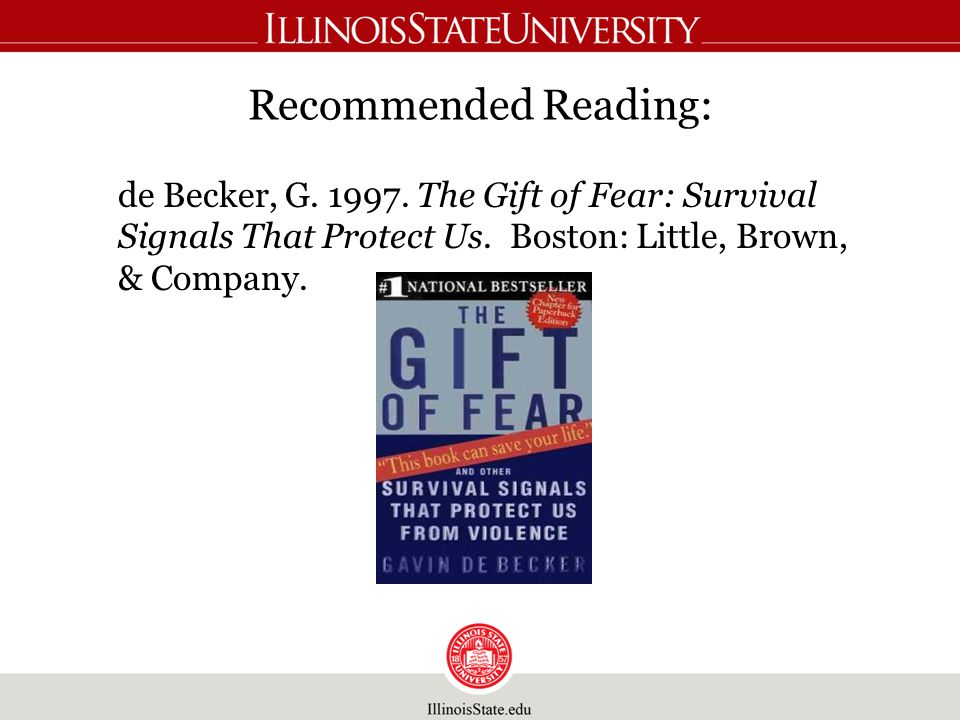 Recommended Reading: de Becker, G. 1997. The Gift of Fear: Survival Signals That Protect Us.