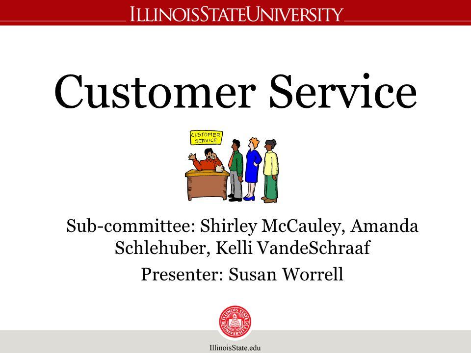 Customer Service Sub-committee: Shirley McCauley, Amanda Schlehuber, Kelli VandeSchraaf Presenter: Susan Worrell