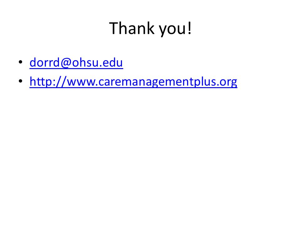Thank you! dorrd@ohsu.edu http://www.caremanagementplus.org