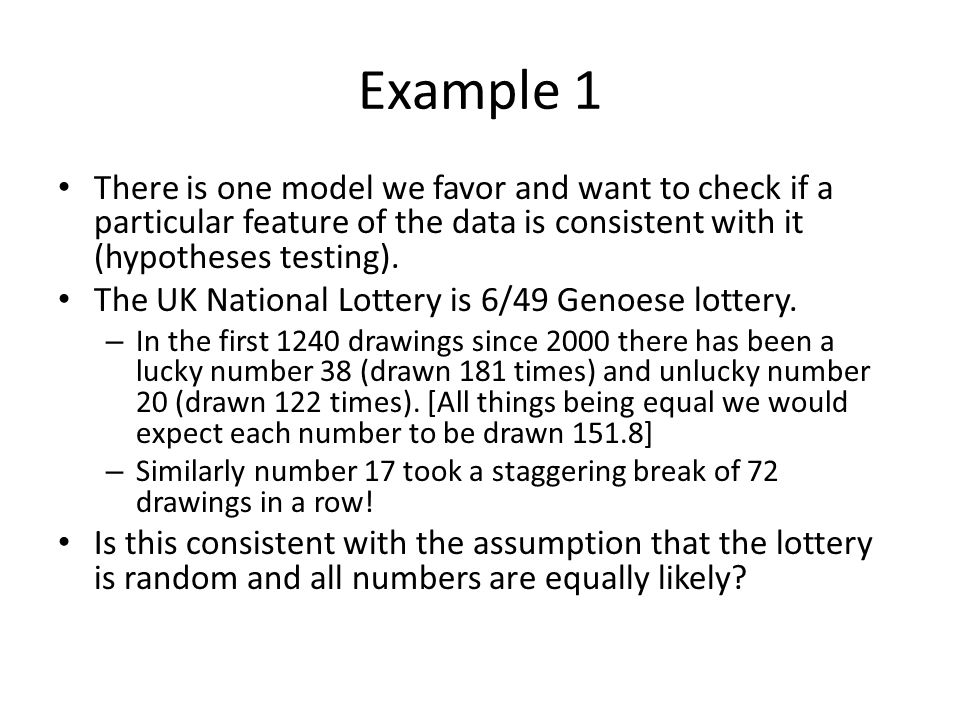 Example 1 There is one model we favor and want to check if a particular feature of the data is consistent with it (hypotheses testing).