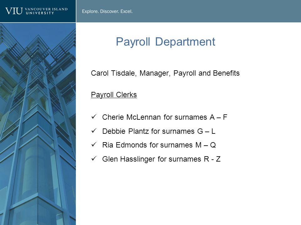 Payroll Department Carol Tisdale, Manager, Payroll and Benefits Payroll Clerks Cherie McLennan for surnames A – F Debbie Plantz for surnames G – L Ria Edmonds for surnames M – Q Glen Hasslinger for surnames R - Z