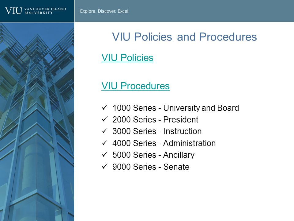 VIU Policies and Procedures VIU Policies VIU Procedures 1000 Series - University and Board 2000 Series - President 3000 Series - Instruction 4000 Series - Administration 5000 Series - Ancillary 9000 Series - Senate
