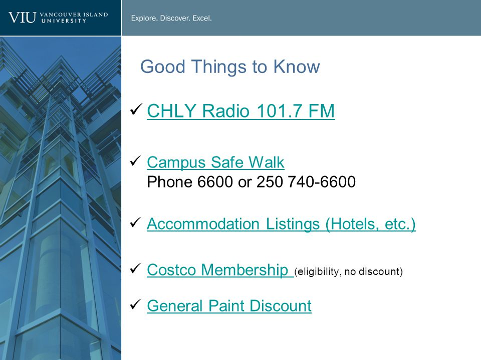 Good Things to Know CHLY Radio 101.7 FM Campus Safe Walk Phone 6600 or 250 740-6600 Campus Safe Walk Accommodation Listings (Hotels, etc.) Costco Membership (eligibility, no discount) Costco Membership General Paint Discount