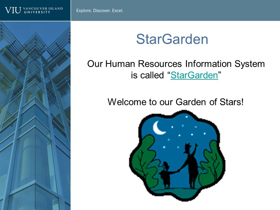 StarGarden Our Human Resources Information System is called StarGarden StarGarden Welcome to our Garden of Stars!