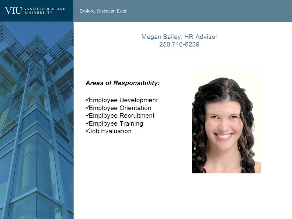 Megan Bailey, HR Advisor 250 740-6239 Areas of Responsibility: Employee Development Employee Orientation Employee Recruitment Employee Training Job Evaluation
