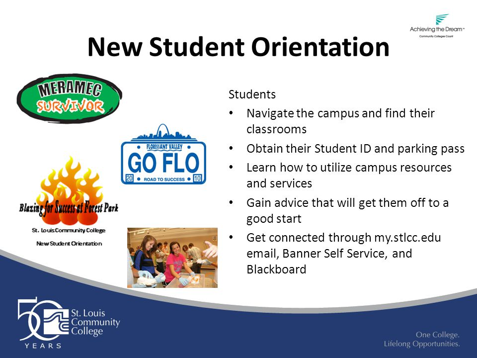 New Student Orientation Students Navigate the campus and find their classrooms Obtain their Student ID and parking pass Learn how to utilize campus re
