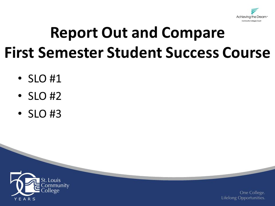Report Out and Compare First Semester Student Success Course SLO #1 SLO #2 SLO #3