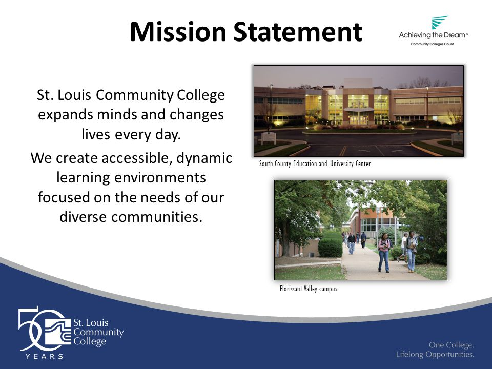Mission Statement St. Louis Community College expands minds and changes lives every day. We create accessible, dynamic learning environments focused o