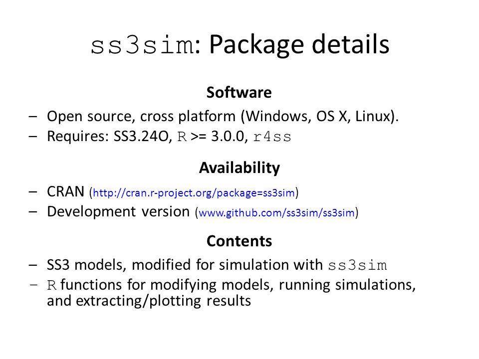 ss3sim : Package details Software –Open source, cross platform (Windows, OS X, Linux).
