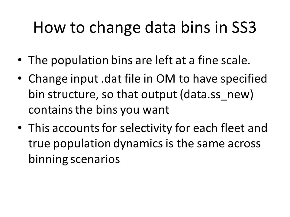 How to change data bins in SS3 The population bins are left at a fine scale.
