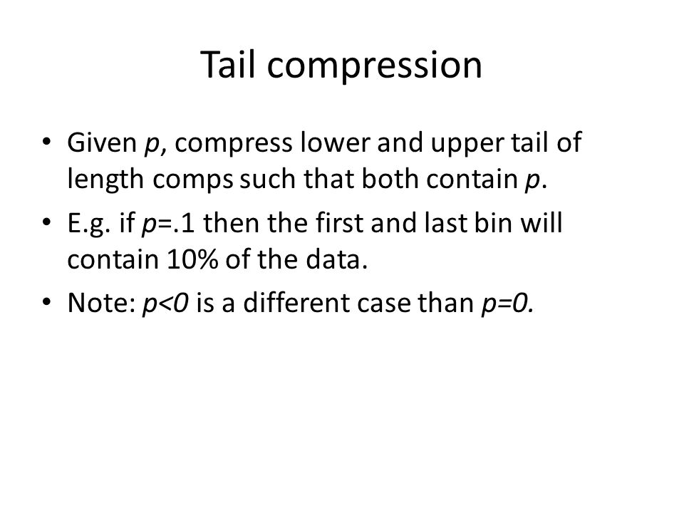 Tail compression Given p, compress lower and upper tail of length comps such that both contain p.