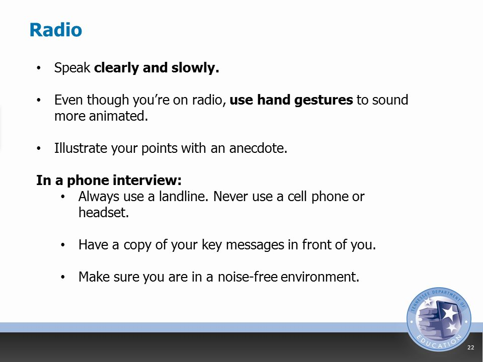 Radio 22 Speak clearly and slowly.