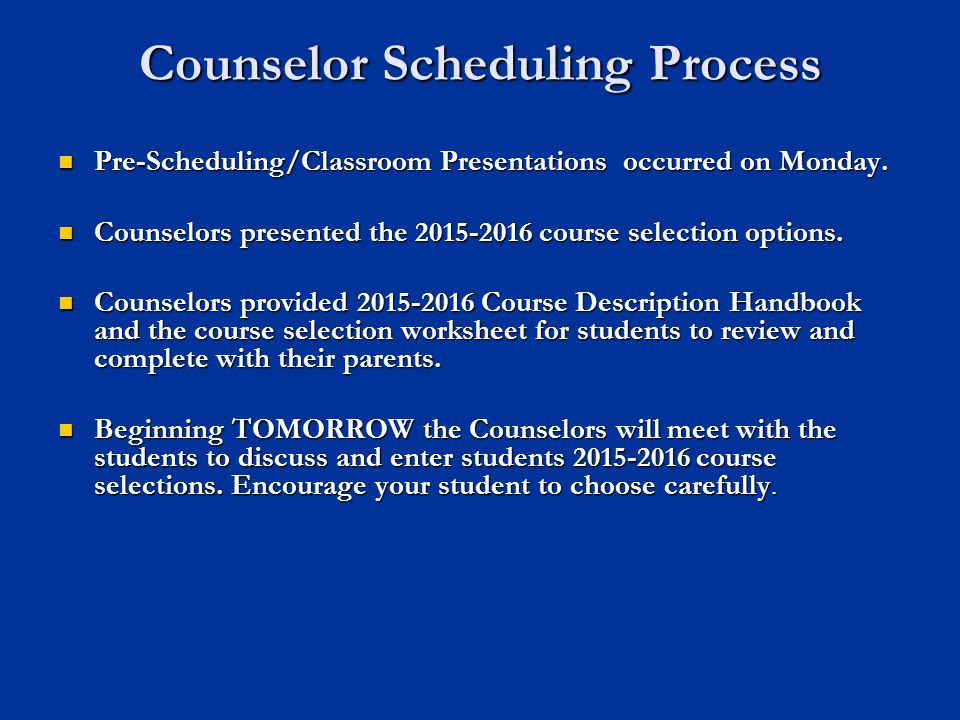 Counselor Scheduling Process Pre-Scheduling/Classroom Presentations occurred on Monday.