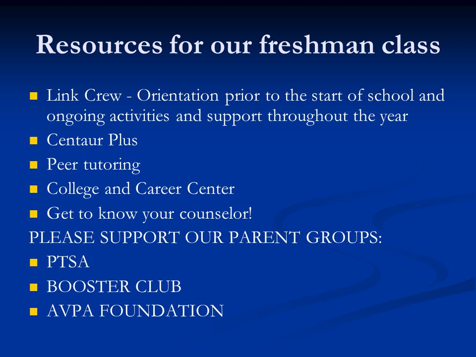 Resources for our freshman class Link Crew - Orientation prior to the start of school and ongoing activities and support throughout the year Centaur Plus Peer tutoring College and Career Center Get to know your counselor.