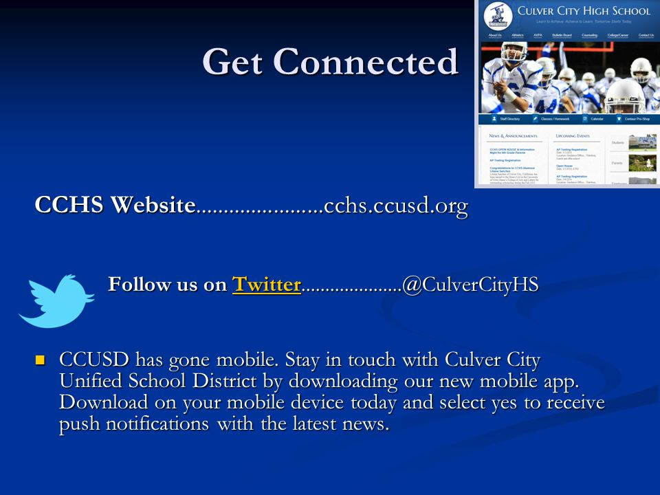 CCHS Website.......................cchs.ccusd.org Follow us on Twitter.....................@CulverCityHS Follow us on Twitter.....................@CulverCityHSTwitter CCUSD has gone mobile.