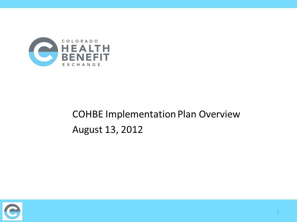 COHBE Implementation Plan Overview August 13, 2012 1