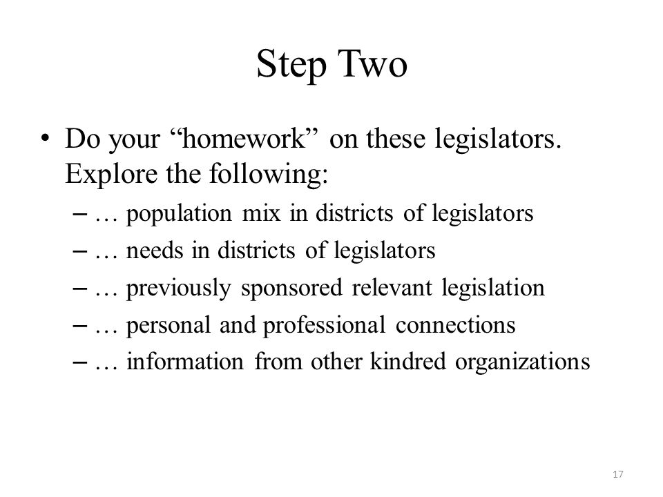 Step Two Do your homework on these legislators.