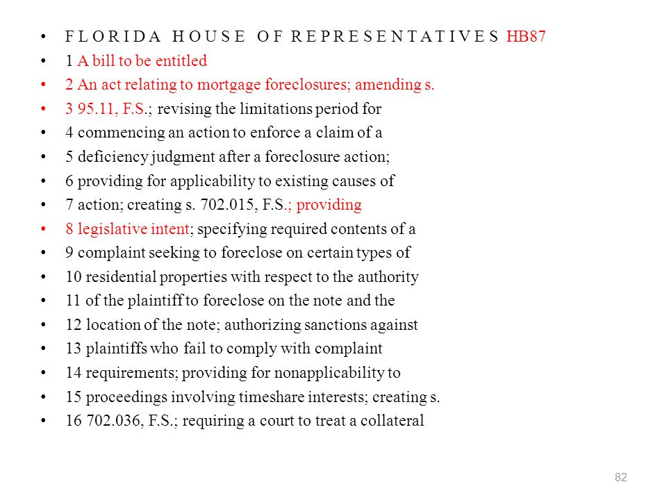 82 F L O R I D A H O U S E O F R E P R E S E N T A T I V E S HB87 1 A bill to be entitled 2 An act relating to mortgage foreclosures; amending s.
