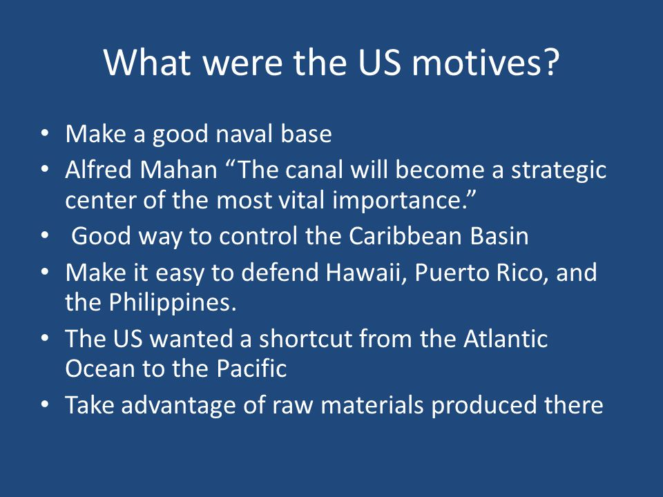 Motives Continued Potential to be the most strategic waterways in the worlds US knew that the Panama Canal would increase their trade.