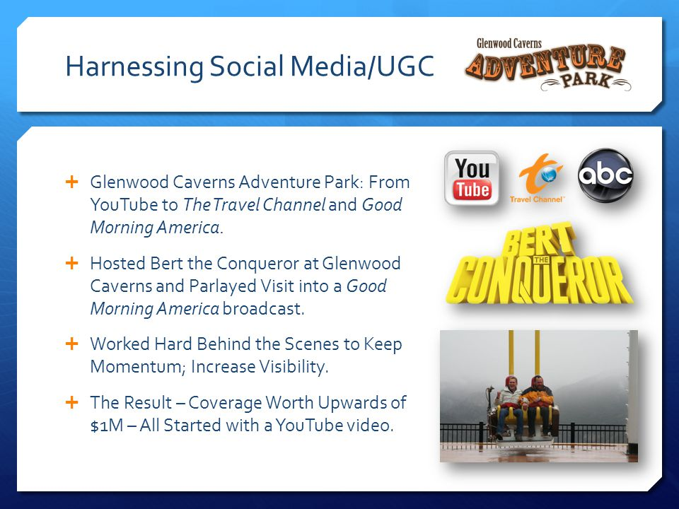 Harnessing Social Media/UGC  Glenwood Caverns Adventure Park: From YouTube to The Travel Channel and Good Morning America.  Hosted Bert the Conquero