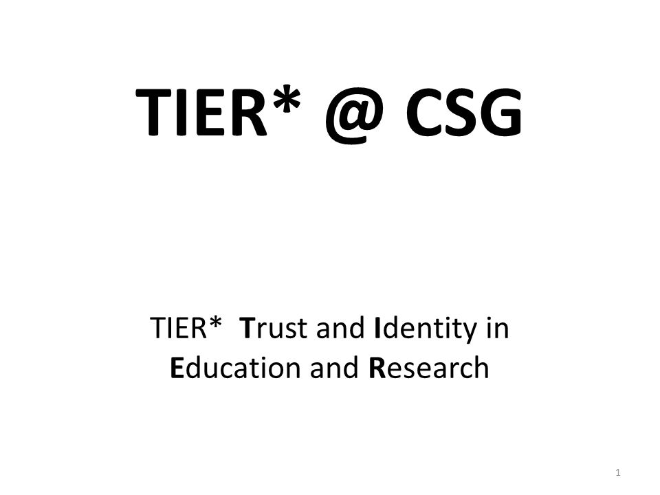 TIER* @ CSG 1 TIER* Trust and Identity in Education and Research