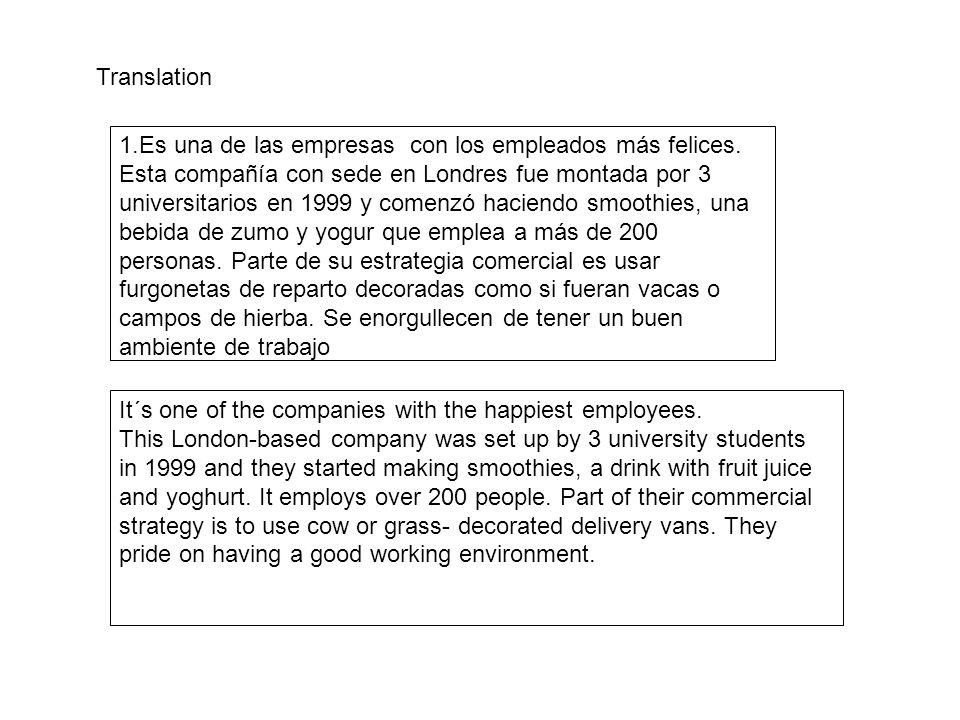 Translation 1.Es una de las empresas con los empleados más felices. Esta compañía con sede en Londres fue montada por 3 universitarios en 1999 y comen